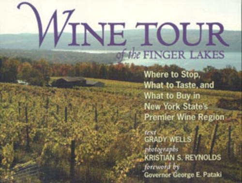 Wine Tour of the Finger Lakes: Where to Stop, What to Taste, and What to Buy in New York State's Premier Wine Region
