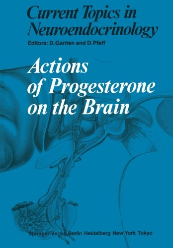 Actions of Progesterone on the Brain (Current Topics in Neuroendocrinology)