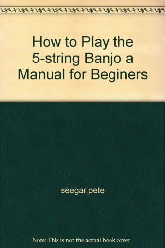 (How to Play the 5-string Banjo a Manual for Beginers)