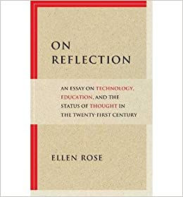 on reflection an essay on technology education the status of on reflection an essay on technology education the status of thought in the twenty first century paperback common by author ellen rose
