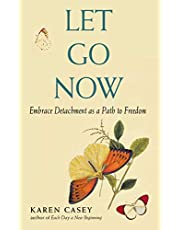 Let Go Now: Embrace Detachment as a Path to Freedom: (Addiction Recovery and Al-Anon Self-Help Book)