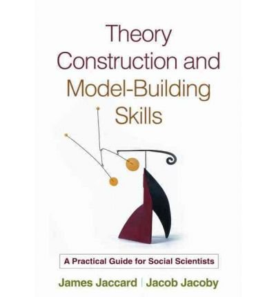 Read Online [(Theory Construction and Model-building Skills: A Practical Guide for Social Scientists)] [Author: James Jaccard] published on (February, 2010) PDF
