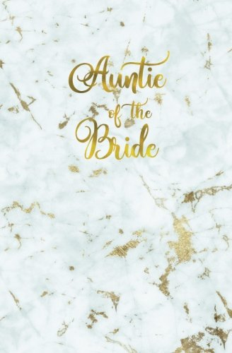 Download Auntie of the Bride: White Gold Marble Notebook, Wedding Planning Notebook, Stylish Bride Journal, Groom, Notes & Ideas for Wedding, Engagement Gift, ... On the Go Travel Size, Purse Size, 5.25 x 8 PDF