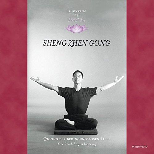 Sheng Zhen. Wuji Yuan Gong: Qi Gong der bedingungslosen Liebe. Die Rückkehr zum Ursprung Taschenbuch – 1. Januar 2004 Jun Feng Li Windpferd 3893854355 Autogenes Training
