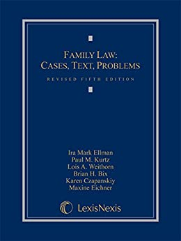 Family Law: Cases, Texts, Problems by [Ellman, Ira Mark, Kurtz, Paul M., Weithorn, Lois A., Bix, Brian H., Czapanskiy, Karen, Eichner, Maxine]
