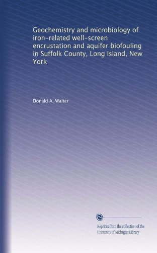 Geochemistry and microbiology of iron-related well-screen encrustation and aquifer biofouling in Suffolk County, Long Island, New York