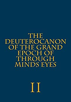 The Deuterocanon of The Grand Epoch of Through Minds Eyes Part II by [Hite, Ryan]