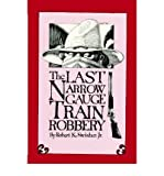 img - for [ [ [ Last Narrow Guage Train Robbery [ LAST NARROW GUAGE TRAIN ROBBERY ] By Swisher, Robert K, Jr ( Author )Jul-15-2005 Paperback book / textbook / text book