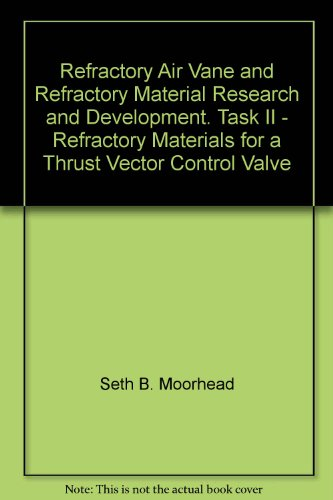 - Refractory Air Vane and Refractory Material Research and Development. Task II - Refractory Materials for a Thrust Vector Control Valve