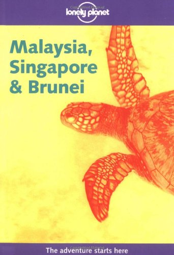 Lonely Planet Malaysia Sing & Brun (Lonely Planet Malaysia, Singapore & Brunei: A Travel Survival Kit)