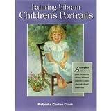 Painting Vibrant Children Portraits, Roberta C. Clark, 0891344616