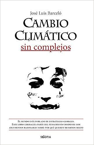 Cambio Climático Sin Complejos de José Luis Barceló Mezquita