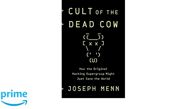Cult of the Dead Cow: How the Original Hacking Supergroup ...