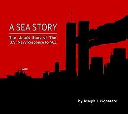 A Sea Story: The Untold Story of the U.S. Navy Response to 9/11. by [Pignataro, Joseph]