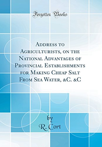 Provincial Salt - Address to Agriculturists, on the National Advantages of Provincial Establishments for Making Cheap Salt From Sea Water, &C. &C (Classic Reprint)