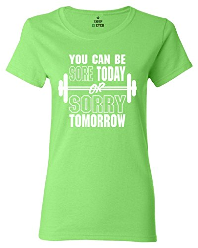Shop4Ever You Can Be Sore Today or Sorry Tomorrow Women's T-Shirt Gym Workout Shirts Large Lime16966