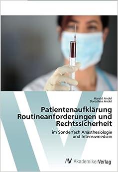 Patientenaufklärung Routineanforderungen und Rechtssicherheit: im Sonderfach Anästhesiologieund Intensivmedizin (German Edition)