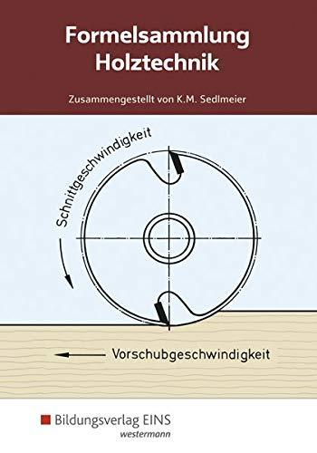 Formelsammlung Holztechnik: Holztechnik: Formelsammlung