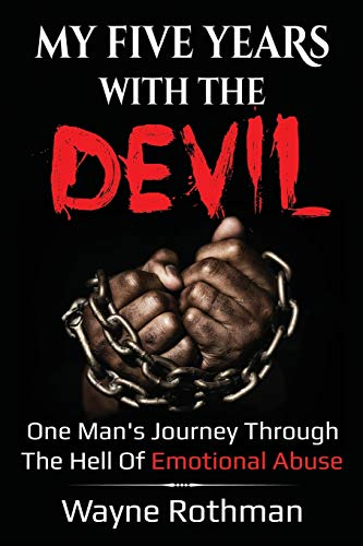 My Five Years with the Devil: One man's journey through the hell of emotional abuse (Signs Of Verbal And Emotional Abuse In Marriage)