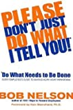 img - for Please Don't Just Do What I Tell You! : Do What Needs to Be Done: Every Employee's Guide to Making Work More Rewarding (Hardcover)--by Bob Nelson [2001 Edition] book / textbook / text book