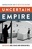 Uncertain Empire : American History and the Idea of the Cold War, , 0199826129
