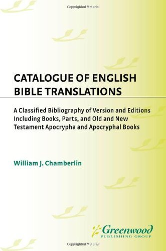 Catalogue of English Bible Translations: A Classified Bibliography of Versions and Editions Including Books, Parts, and Old and New Testament Apocrypha ... and Indexes in Religious Studies) Pdf