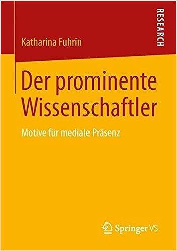 Der prominente Wissenschaftler: Motive f????r mediale Pr????senz (German Edition) by Katharina Fuhrin (2013-06-18)