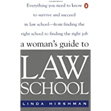A Woman's Guide to Law School: Everything You Need to Know to Survive and Succeed in Law School--from Finding...
