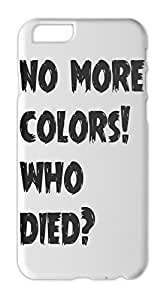 no more colors! who died? Iphone 6 plus case