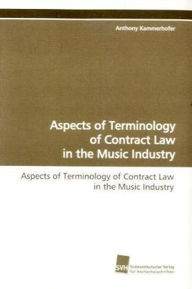 Aspects of Terminology of Contract Law in the Music  Industry by Anthony Kammerhofer
