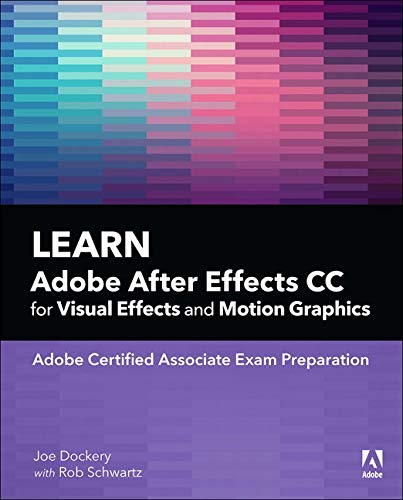 (Learn Adobe After Effects CC for Visual Effects and Motion Graphics (Adobe Certified Associate (ACA)) )