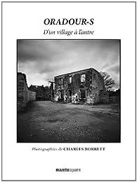 Oradour-s : D'un village à l'autre par Charles Borrett
