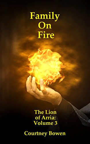 Family on Fire (The Lion of Arria Book 3) by [Bowen, Courtney]