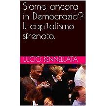 Siamo ancora in Democrazia? Il capitalismo sfrenato. (Italian Edition)