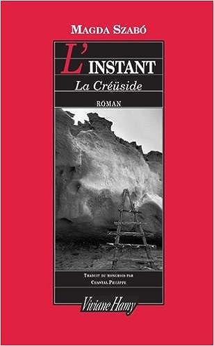 Magda Szabo - L'Instant - La créüside