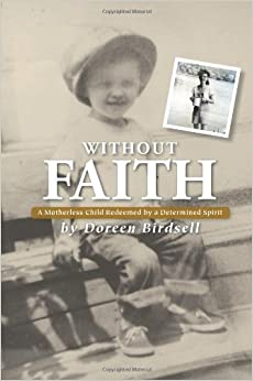 Without Faith: A Motherless Child Redeemed by a Determined Spirit