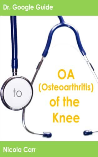 Dr. Google Guide to OA [Osteoarthritis] of the Knee (Dr. Google Guides Book 4)