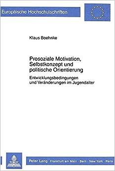Book Prosoziale Motivation, Selbstkonzept Und Politische Orientierung: Entwicklungsbedingungen Und Veraenderungen Im Jugendalter (Europaeische Hochschulschriften / European University Studie)