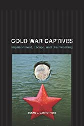 Cold War Captives: Imprisonment, Escape, and Brainwashing