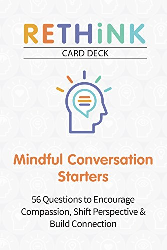 RETHiNK Card Deck Mindful Conversation Starters: 56 Questions to Encourage Compassion, Shift Perspective & Build -