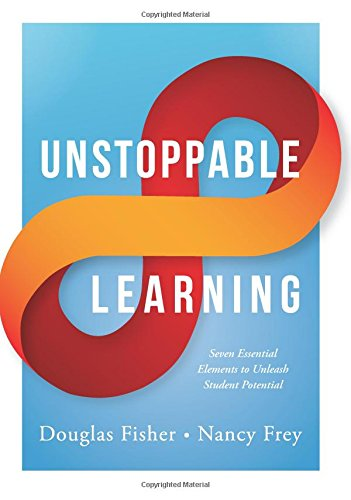Unstoppable Learning: Seven Essential Elements to Unleash Student Potential (Using Systems Thinking to Improve Teaching Practices and Learning Outcomes)