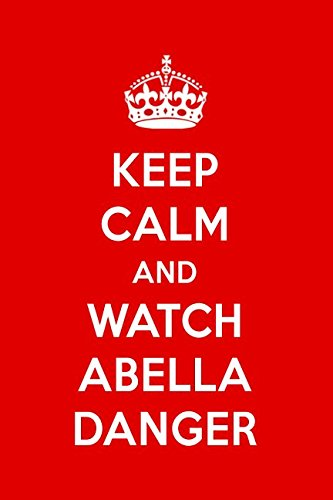 Keep Calm And Watch Abella Danger: Abella Danger Designer Notebook