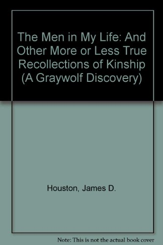 The Men in My Life: And Other More or Less True Recollections of Kinship (A Graywolf Discovery)