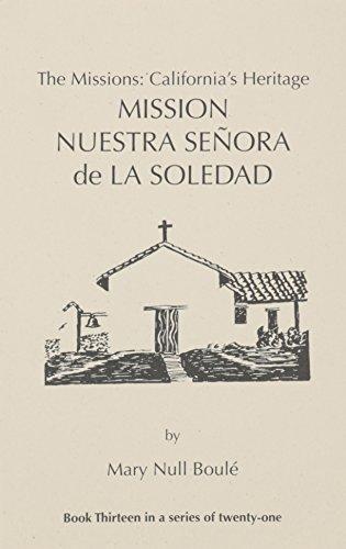 The Missions: California's Heritage : Mission Nuestra Señora de la Soledad
