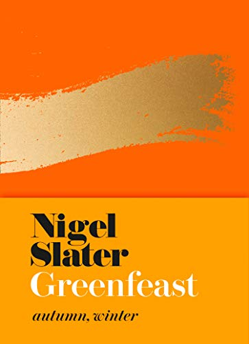 Greenfeast: Autumn, Winter (Cloth-covered, flexible binding): From the Bestselling Author of Eat: The Little Book of Fast Food por Nigel Slater