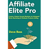 Affiliate Elite Pro (Home-Based Business for Beginners 2018): Create a Passive Income Business via Untapped Niche...