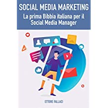Social Media Marketing: la prima Bibbia italiana per il Social Media Manager (Italian Edition)