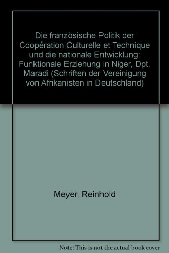 Die französische Politik der Coopération culturelle et technique und die nationale Entscheidung: Funktionale Erziehung in Niger, Dpt. Maradi ... Afrikanisten in Deutschland) (German Edition)