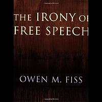 The Irony of Free Speech (English Edition)