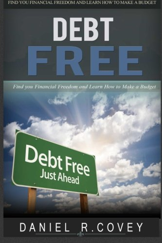 Download Debt Free: Find Your Financial Freedom and Learn How to Make a Budget (Budgeting, Saving Money, Credit Card Debt, Wealth Management, Money Saving ... free living, living debt free) (Volume 2) pdf epub